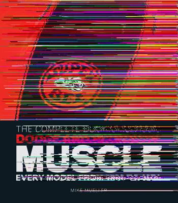 The Complete Book of Classic Dodge and Plymouth Muscle By Mueller, Mike